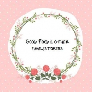 Goodfood&other Familystories